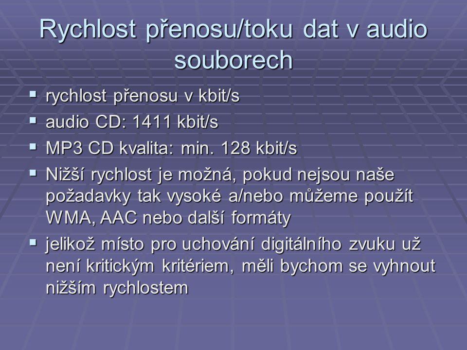 Rychlost přenosu/toku dat v audio souborech  rychlost přenosu v kbit/s  audio CD: 1411 kbit/s  MP3 CD kvalita: min. 128 kbit/s  Nižší rychlost je