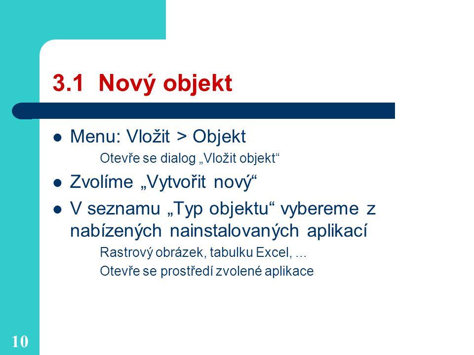 """10 3.1 Nový objekt Menu: Vložit > Objekt Otevře se dialog """"Vložit objekt Zvolíme """"Vytvořit nový V seznamu """"Typ objektu vybereme z nabízených nainstalovaných aplikací Rastrový obrázek, tabulku Excel,..."""