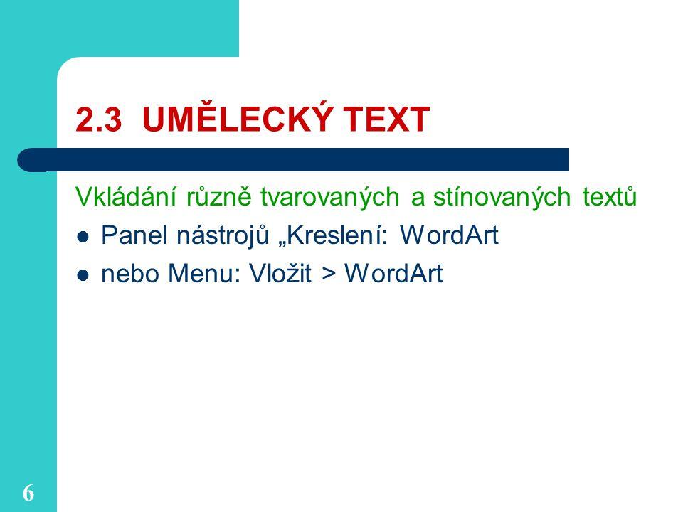 """6 2.3 UMĚLECKÝ TEXT Vkládání různě tvarovaných a stínovaných textů Panel nástrojů """"Kreslení: WordArt nebo Menu: Vložit > WordArt"""