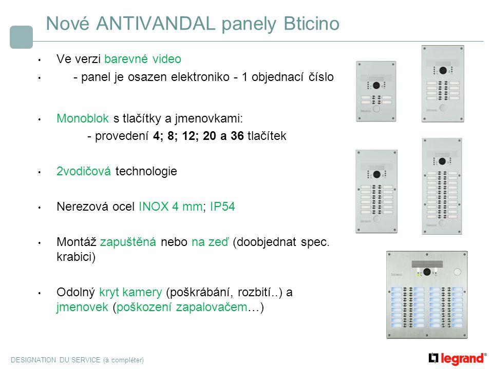 DESIGNATION DU SERVICE (à compléter) Nové ANTIVANDAL panely Bticino Ve verzi barevné video - panel je osazen elektroniko - 1 objednací číslo Monoblok