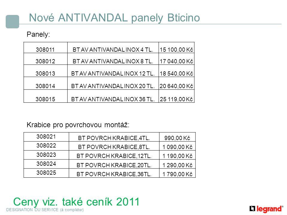 DESIGNATION DU SERVICE (à compléter) Nové ANTIVANDAL panely Bticino 308011BT AV ANTIVANDAL INOX 4 TL.15 100,00 Kč 308012BT AV ANTIVANDAL INOX 8 TL.17