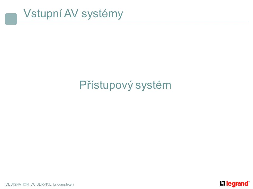 DESIGNATION DU SERVICE (à compléter) Vstupní AV systémy Přístupový systém