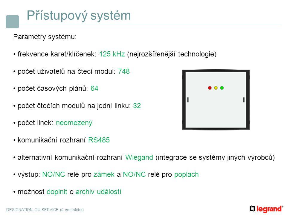DESIGNATION DU SERVICE (à compléter) Přístupový systém Parametry systému: frekvence karet/klíčenek: 125 kHz (nejrozšířenější technologie) počet uživat