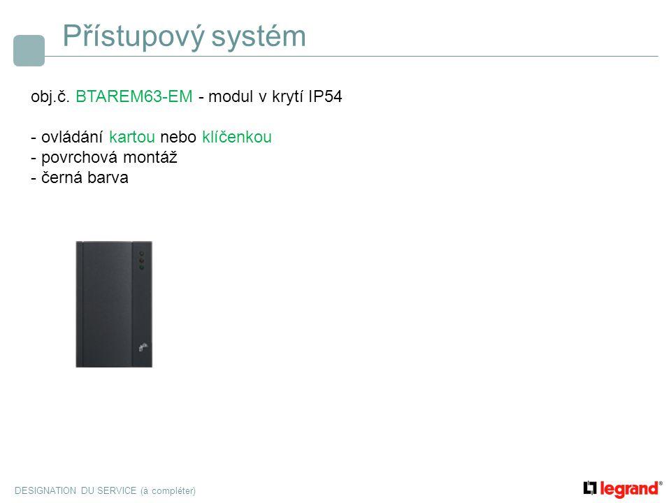 DESIGNATION DU SERVICE (à compléter) Přístupový systém obj.č. BTAREM63-EM - modul v krytí IP54 - ovládání kartou nebo klíčenkou - povrchová montáž - č