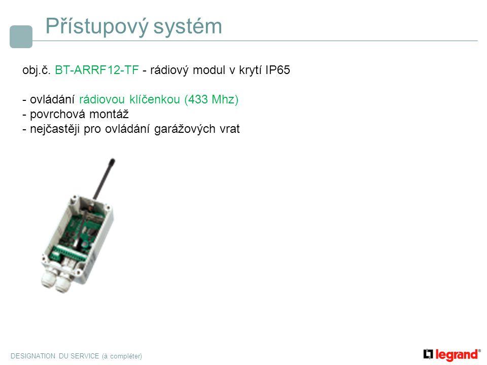 DESIGNATION DU SERVICE (à compléter) Přístupový systém obj.č. BT-ARRF12-TF - rádiový modul v krytí IP65 - ovládání rádiovou klíčenkou (433 Mhz) - povr