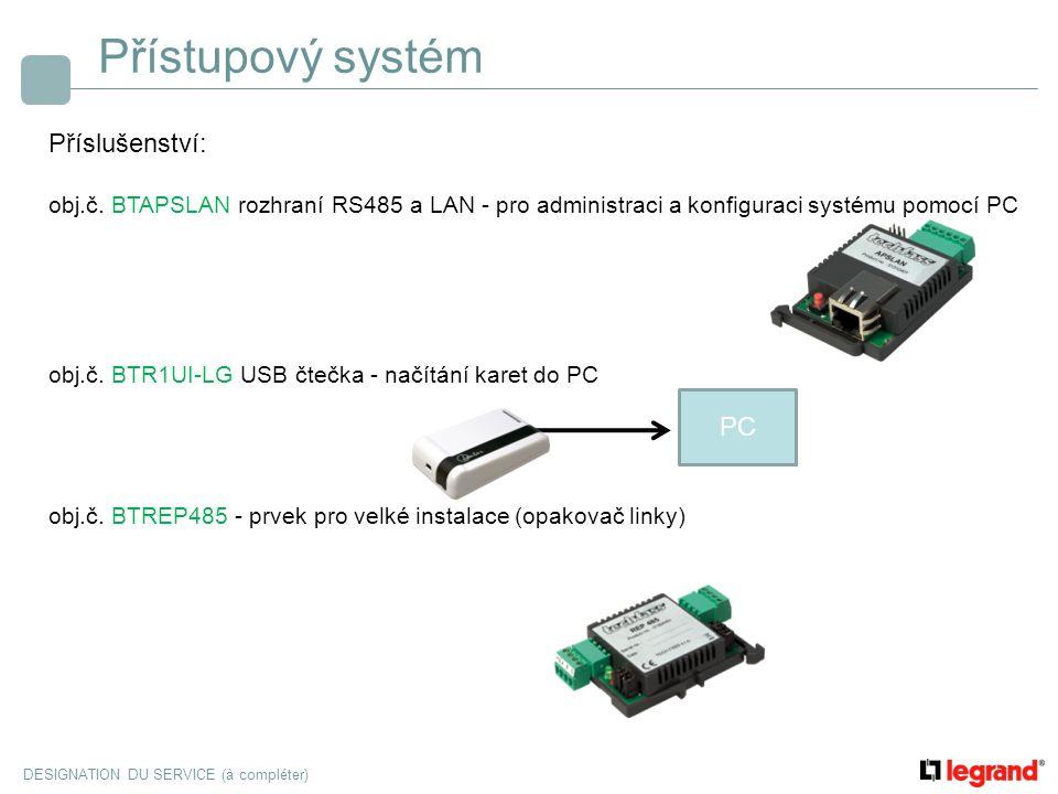 DESIGNATION DU SERVICE (à compléter) Přístupový systém Příslušenství: obj.č. BTAPSLAN rozhraní RS485 a LAN - pro administraci a konfiguraci systému po