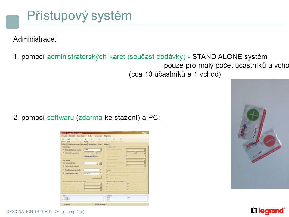 DESIGNATION DU SERVICE (à compléter) Přístupový systém Administrace: 1. pomocí administrátorských karet (součást dodávky) - STAND ALONE systém - pouze