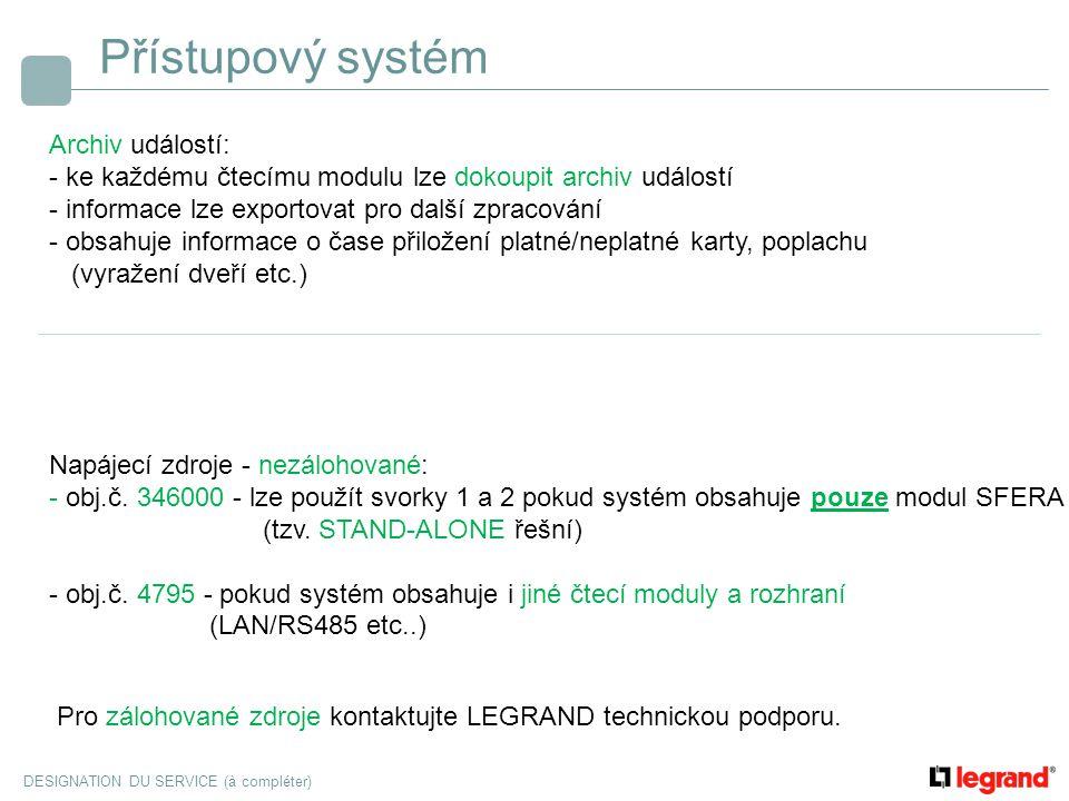 DESIGNATION DU SERVICE (à compléter) Přístupový systém Archiv událostí: - ke každému čtecímu modulu lze dokoupit archiv událostí - informace lze expor
