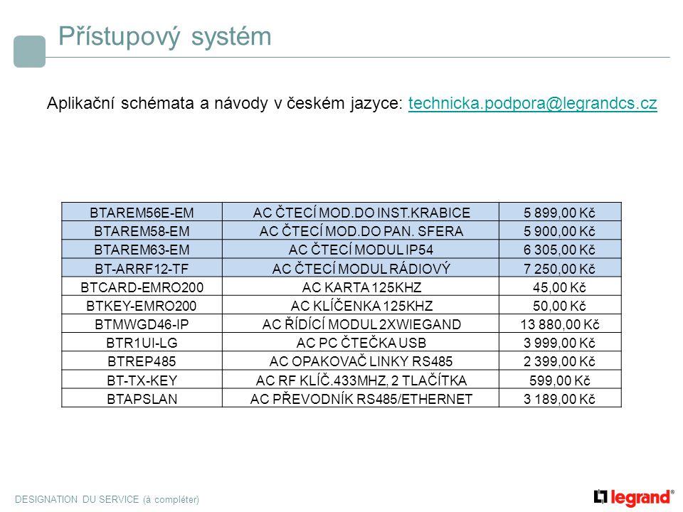DESIGNATION DU SERVICE (à compléter) Přístupový systém Aplikační schémata a návody v českém jazyce: technicka.podpora@legrandcs.cztechnicka.podpora@le