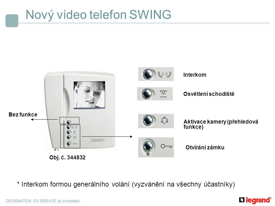 DESIGNATION DU SERVICE (à compléter) Nový video telefon SWING Aktivace kamery (přehledová funkce) Interkom Osvětlení schodiště Bez funkce Otvírání zám