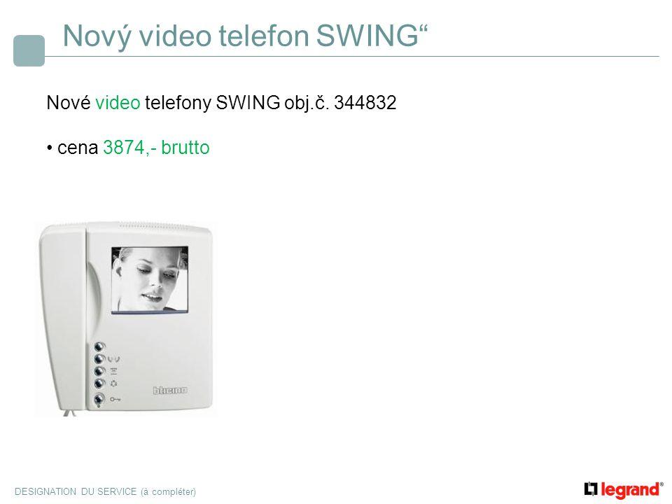 DESIGNATION DU SERVICE (à compléter) Nové video č/b sady nahrazení sad novým sadami se základním č/b telefonem SWING (obj.č.