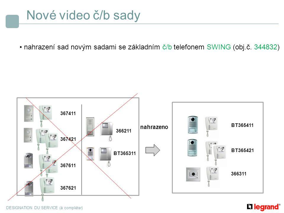 DESIGNATION DU SERVICE (à compléter) Nové video č/b sady nahrazení sad novým sadami se základním č/b telefonem SWING (obj.č. 344832) BT365411 BT365421