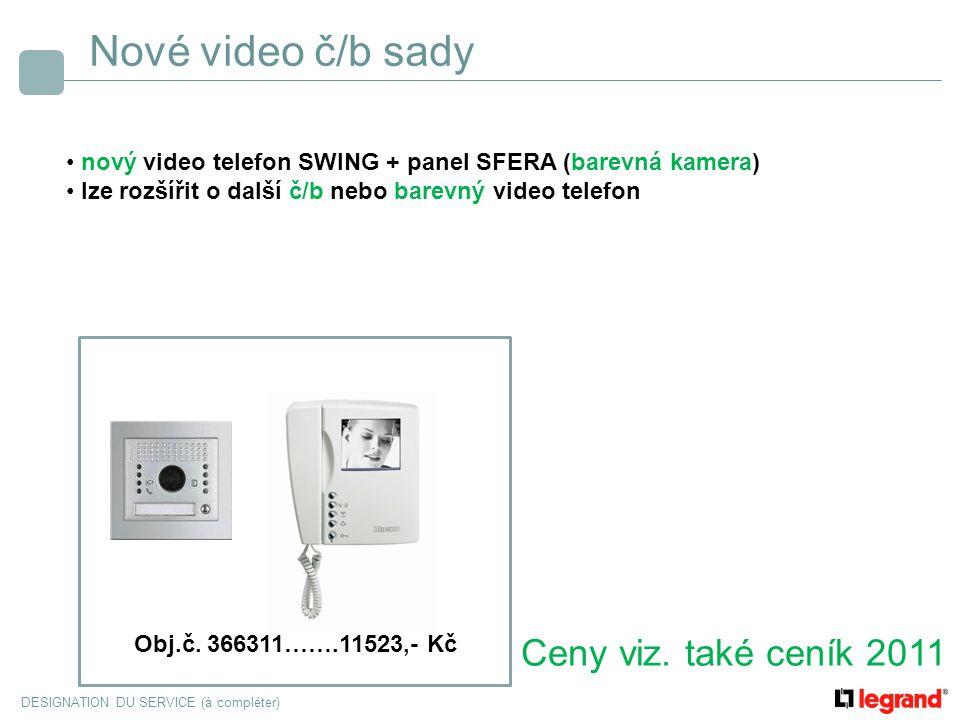 DESIGNATION DU SERVICE (à compléter) Nové video č/b sady nový video telefon SWING + panel SFERA (barevná kamera) lze rozšířit o další č/b nebo barevný