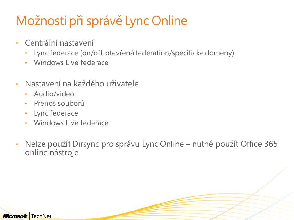 Možnosti při správě Lync Online Centrální nastavení Lync federace (on/off, otevřená federation/specifické domény) Windows Live federace Nastavení na k