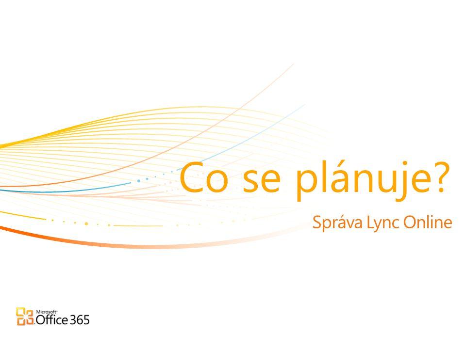 Správa Lync Online Co se plánuje?