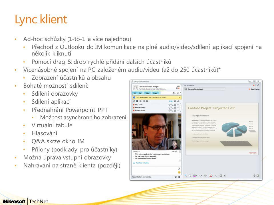 Lync klient Ad-hoc schůzky (1-to-1 a více najednou) Přechod z Outlooku do IM komunikace na plné audio/video/sdílení aplikací spojení na několik kliknu
