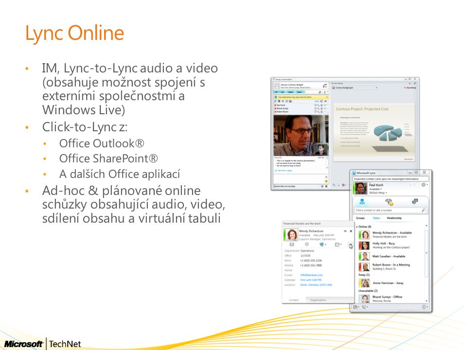 Lync Online IM, Lync-to-Lync audio a video (obsahuje možnost spojení s externími společnostmi a Windows Live) Click-to-Lync z: Office Outlook® Office