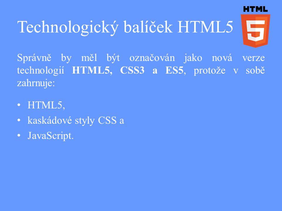 Technologický balíček HTML5 Správně by měl být označován jako nová verze technologií HTML5, CSS3 a ES5, protože v sobě zahrnuje: HTML5, kaskádové styly CSS a JavaScript.