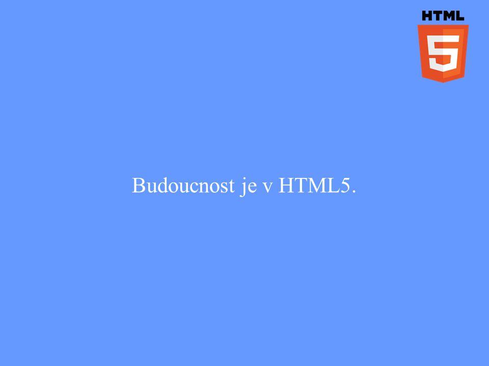 Budoucnost je v HTML5.