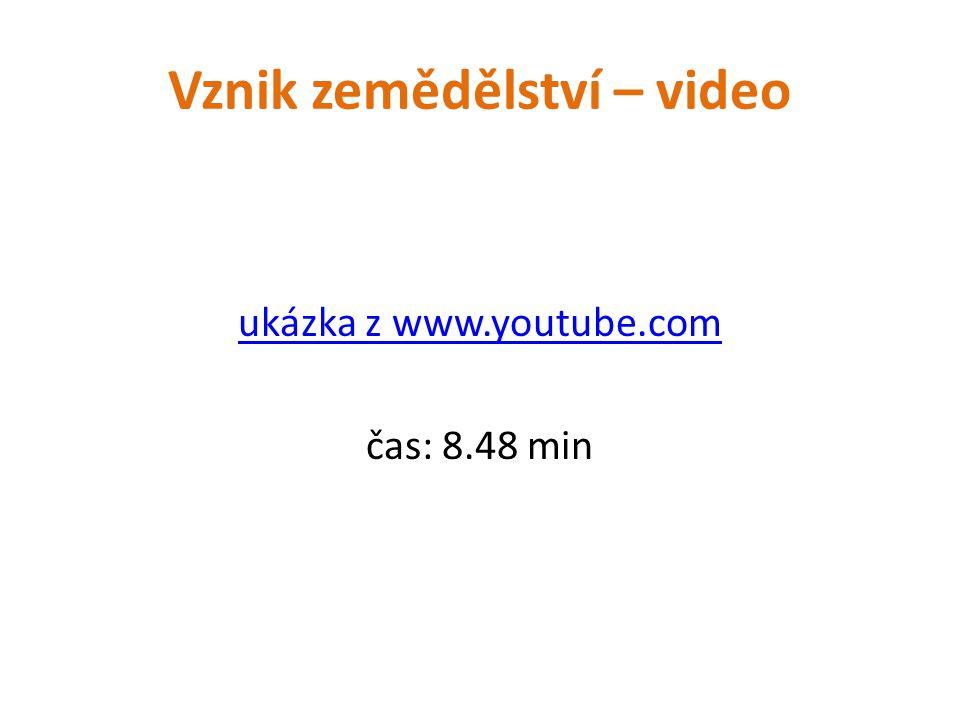 Vznik zemědělství – video ukázka z www.youtube.com čas: 8.48 min