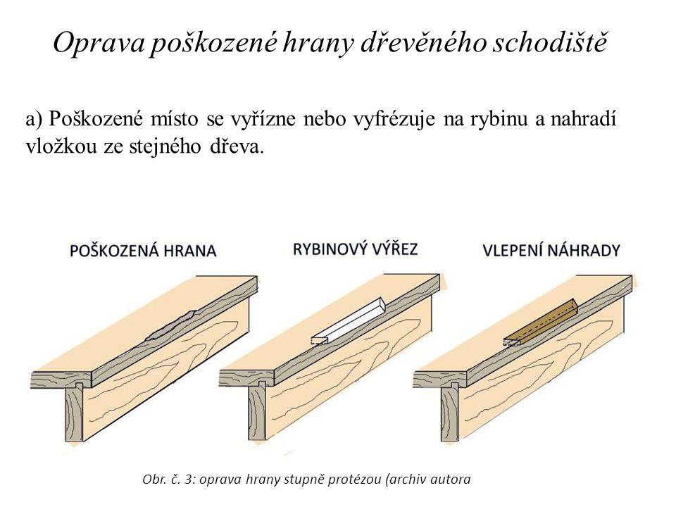 Oprava poškozené hrany dřevěného schodiště a) Poškozené místo se vyřízne nebo vyfrézuje na rybinu a nahradí vložkou ze stejného dřeva.