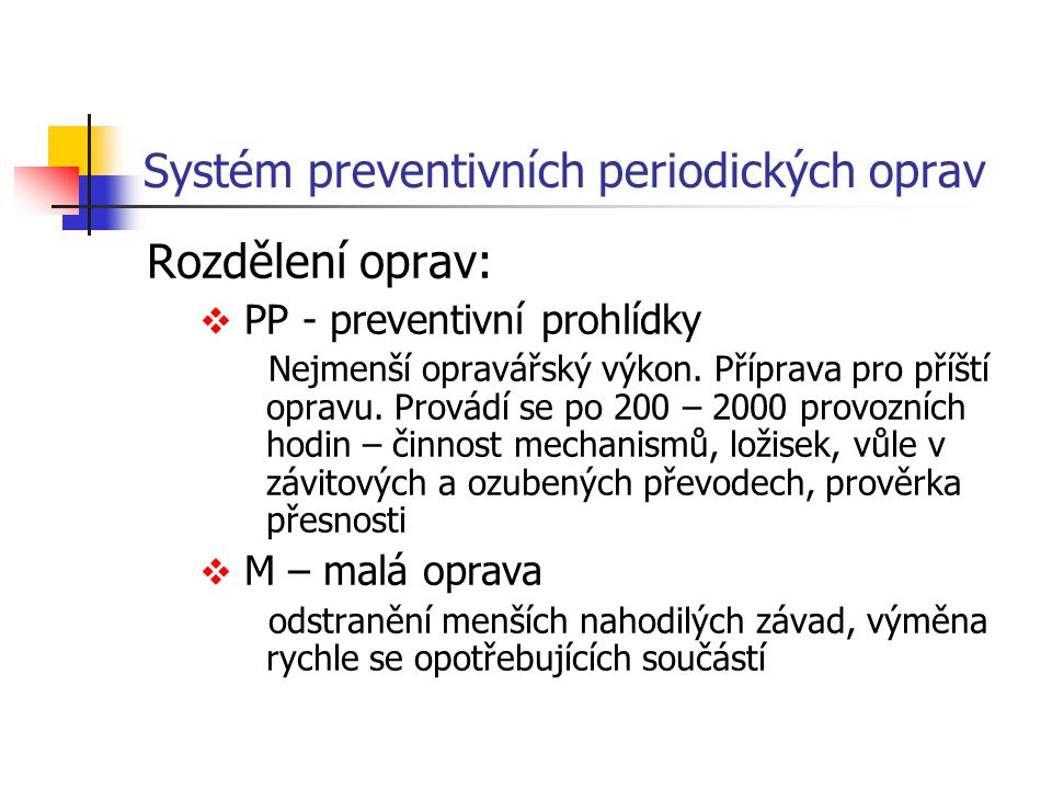 Systém preventivních periodických oprav Rozdělení oprav:  PP - preventivní prohlídky Nejmenší opravářský výkon. Příprava pro příští opravu. Provádí s