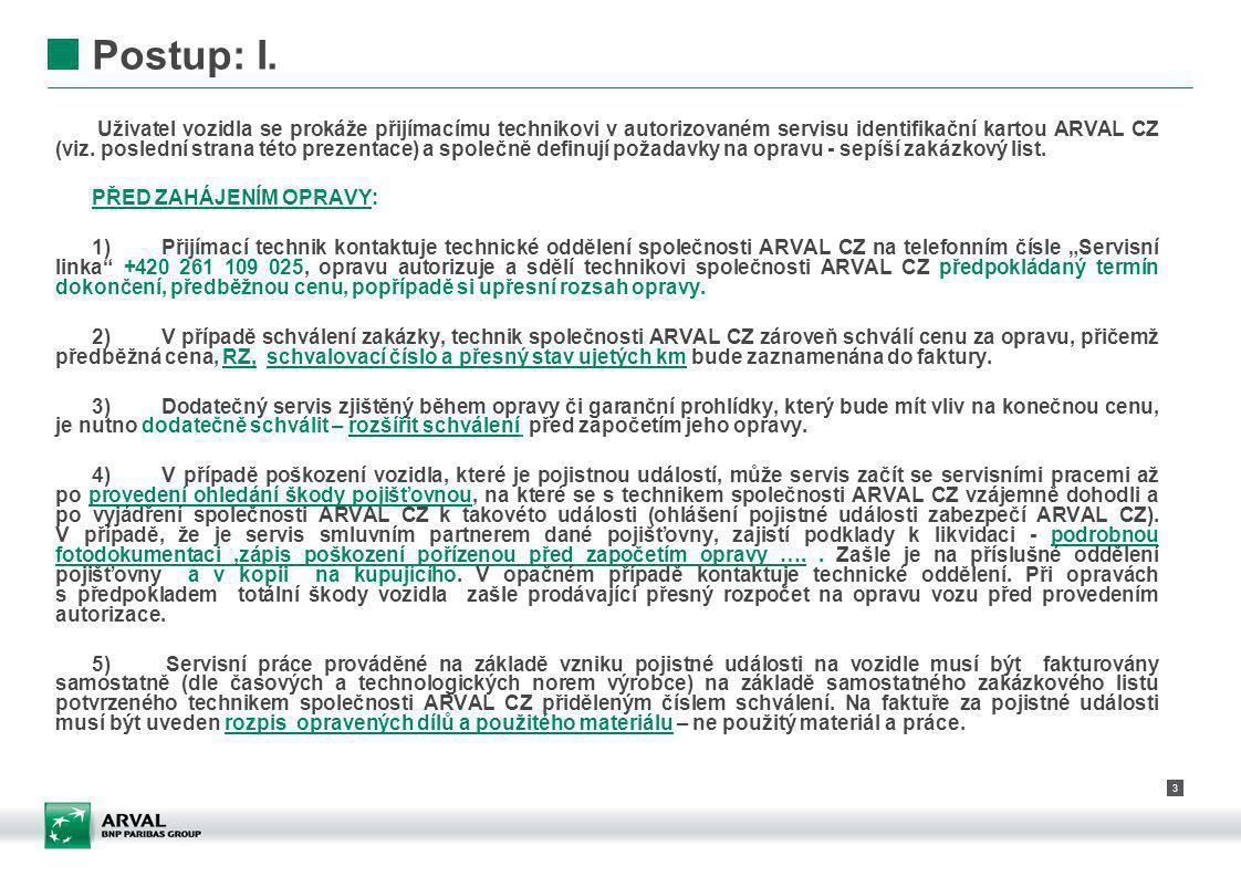 3 Postup: I. Uživatel vozidla se prokáže přijímacímu technikovi v autorizovaném servisu identifikační kartou ARVAL CZ (viz. poslední strana této preze