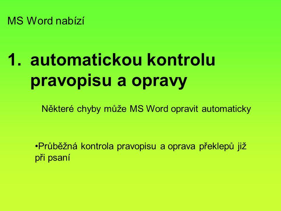 MS Word nabízí 1.automatickou kontrolu pravopisu a opravy Průběžná kontrola pravopisu a oprava překlepů již při psaní Některé chyby může MS Word opravit automaticky
