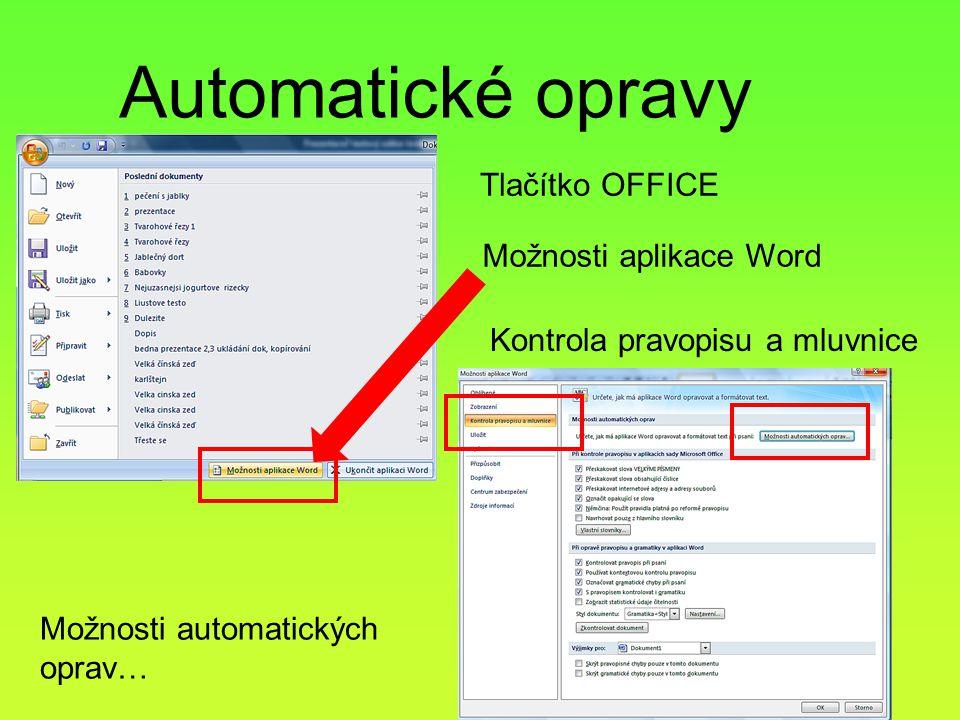 Automatické opravy Možnosti automatických oprav… Tlačítko OFFICE Možnosti aplikace Word Kontrola pravopisu a mluvnice