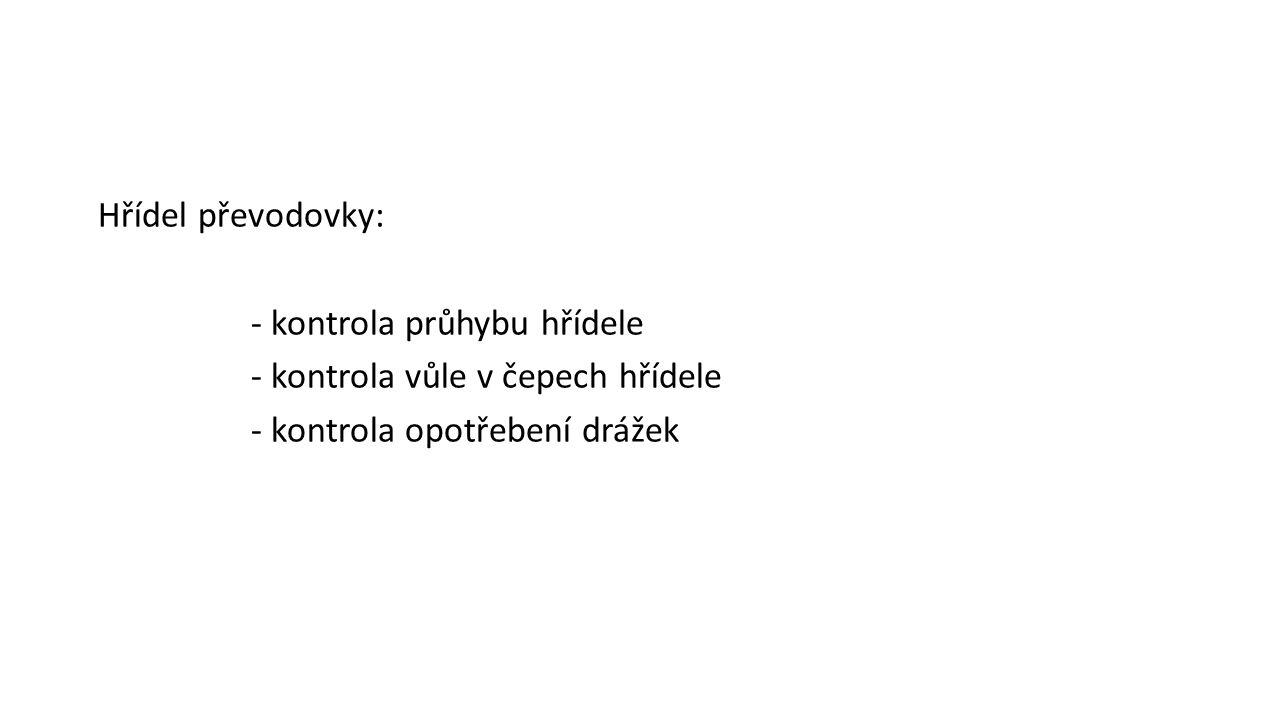 Hřídel převodovky: - kontrola průhybu hřídele - kontrola vůle v čepech hřídele - kontrola opotřebení drážek