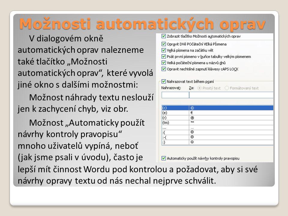 """V dialogovém okně automatických oprav nalezneme také tlačítko """"Možnosti automatických oprav , které vyvolá jiné okno s dalšími možnostmi: Možnost náhrady textu neslouží jen k zachycení chyb, viz obr."""