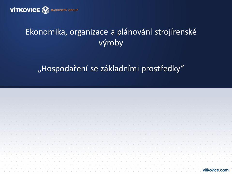 """Ekonomika, organizace a plánování strojírenské výroby """"Hospodaření se základními prostředky"""