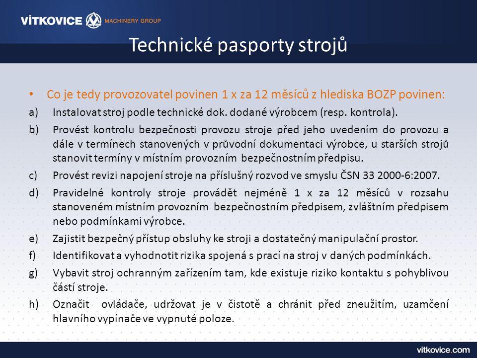 Technické pasporty strojů Co je tedy provozovatel povinen 1 x za 12 měsíců z hlediska BOZP povinen: a)Instalovat stroj podle technické dok.