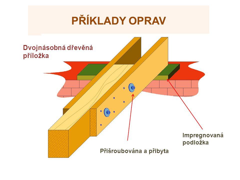 PŘÍKLADY OPRAV Dvojnásobná dřevěná příložka Přišroubována a přibyta Impregnovaná podložka
