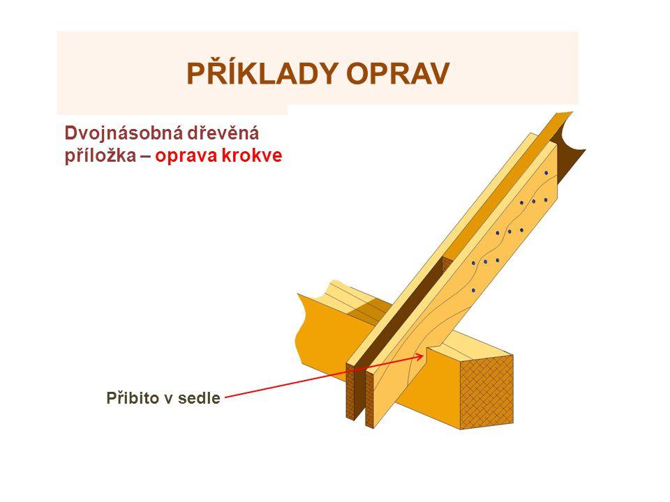 PŘÍKLADY OPRAV Dvojnásobná dřevěná příložka – oprava krokve Přibito v sedle