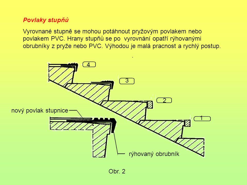 . Povlaky stupňů Vyrovnané stupně se mohou potáhnout pryžovým povlakem nebo povlakem PVC. Hrany stupňů se po vyrovnání opatří rýhovanými obrubníky z p