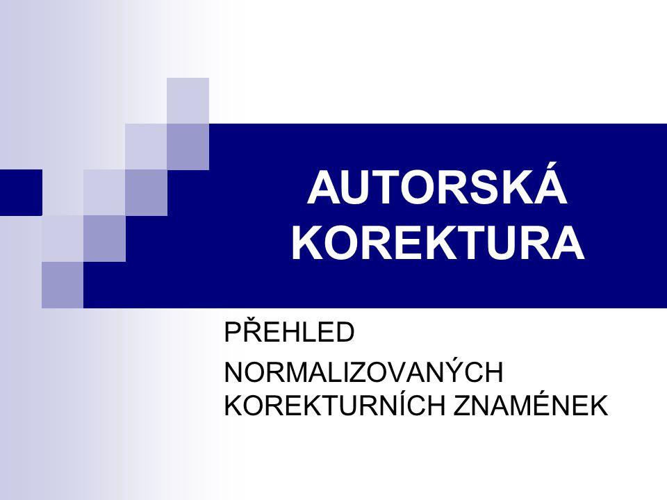 AUTORSKÁ KOREKTURA PŘEHLED NORMALIZOVANÝCH KOREKTURNÍCH ZNAMÉNEK