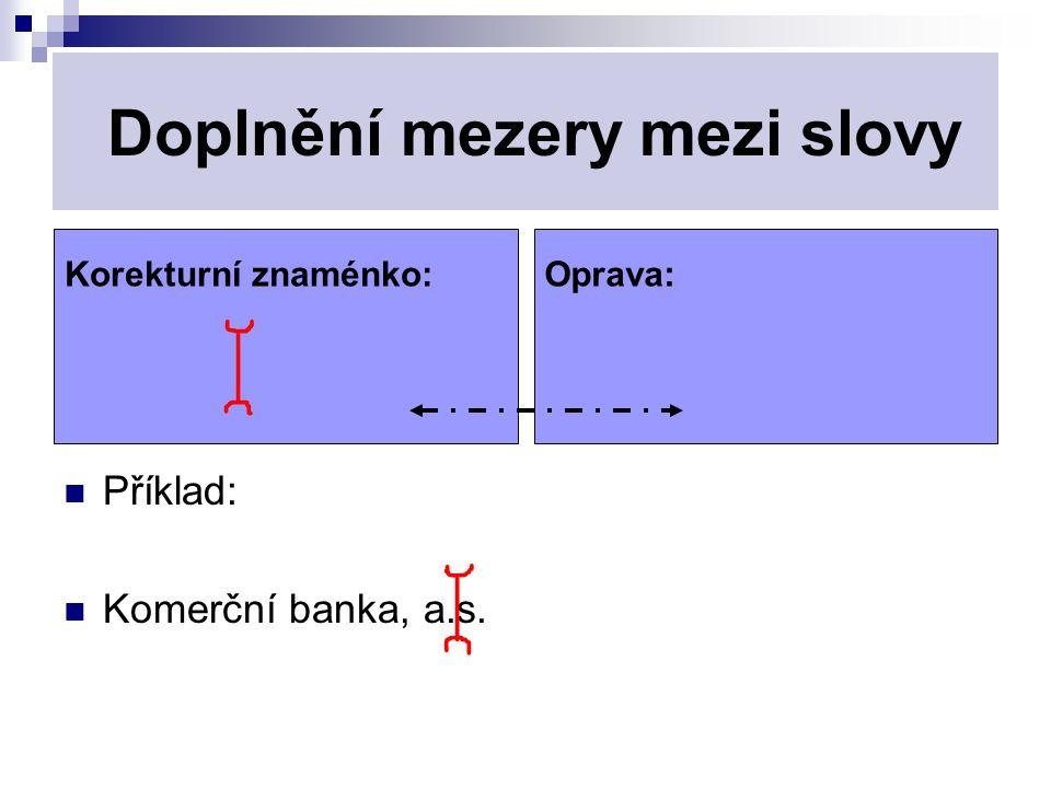 Doplnění mezery mezi slovy Příklad: Komerční banka, a.s. Korekturní znaménko:Oprava: