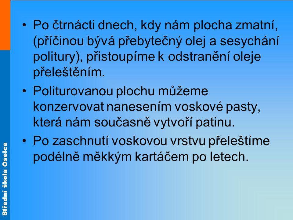 Střední škola Oselce Předměty s povrchovou úpravou politury jsou citlivé na oděr pro její měkkost a na lihové skvrny, které způsobují její leptání.