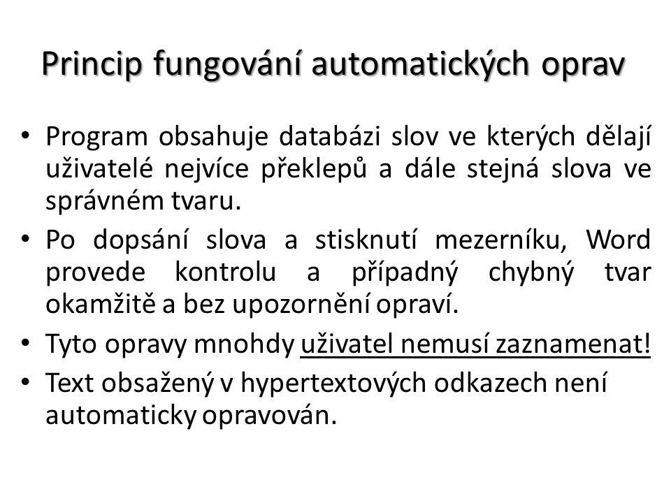 Princip fungování automatických oprav Program obsahuje databázi slov ve kterých dělají uživatelé nejvíce překlepů a dále stejná slova ve správném tvaru.