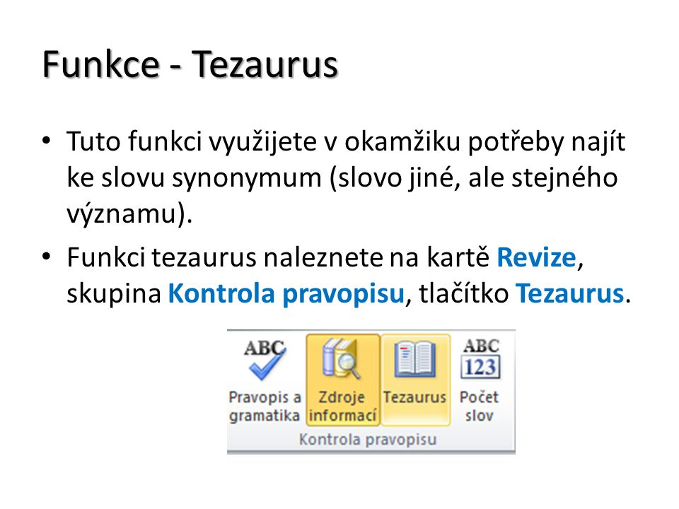 Funkce - Tezaurus Tuto funkci využijete v okamžiku potřeby najít ke slovu synonymum (slovo jiné, ale stejného významu).