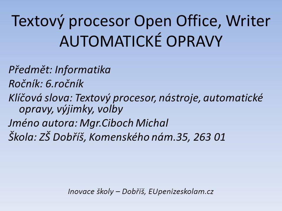 Textový procesor Open Office, Writer AUTOMATICKÉ OPRAVY Předmět: Informatika Ročník: 6.ročník Klíčová slova: Textový procesor, nástroje, automatické o