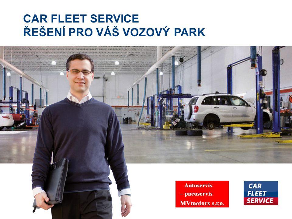 CAR FLEET SERVICE ŘEŠENÍ PRO VÁŠ VOZOVÝ PARK Autoservis – pneuservis MVmotors s.r.o.