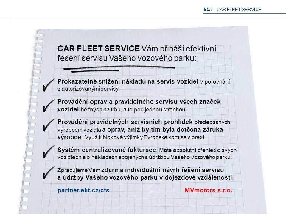 ELIT CAR FLEET SERVICE CAR FLEET SERVICE Vám přináší efektivní řešení servisu Vašeho vozového parku: Prokazatelné snížení nákladů na servis vozidel v