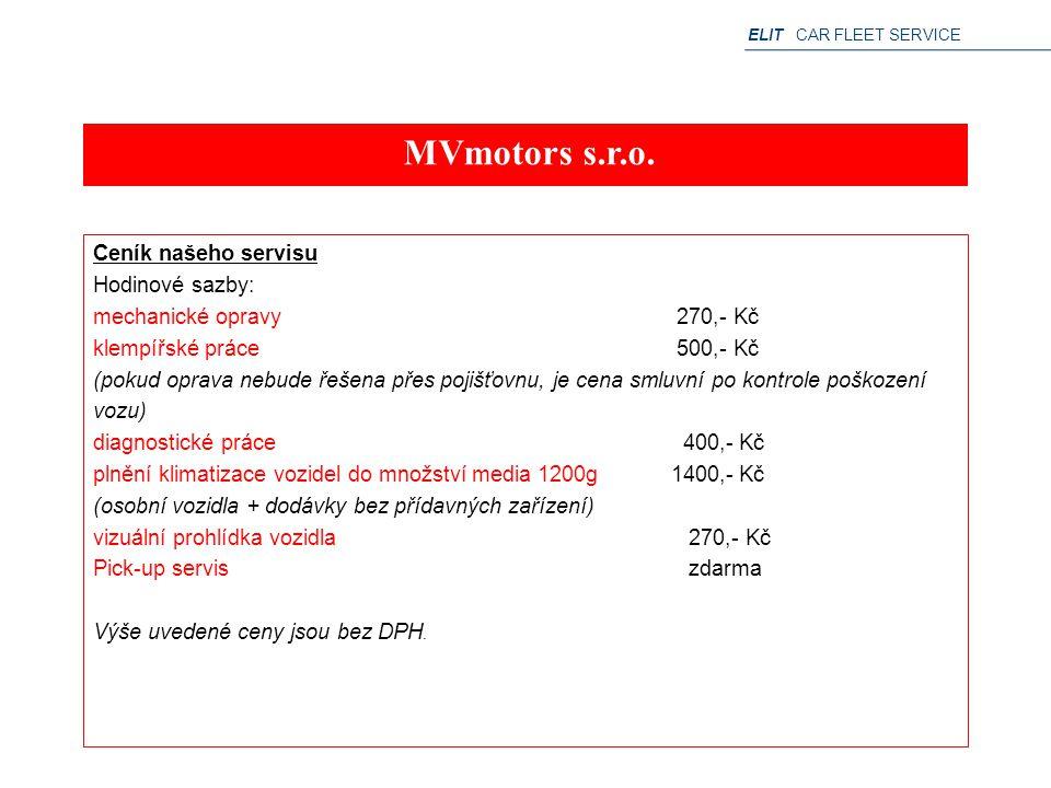 ELIT CAR FLEET SERVICE MVmotors s.r.o. Ceník našeho servisu Hodinové sazby: mechanické opravy 270,- Kč klempířské práce 500,- Kč (pokud oprava nebude