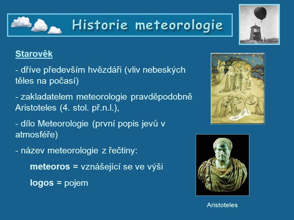 Historie meteorologie 1 Starověk - dříve především hvězdáři (vliv nebeských těles na počasí) - zakladatelem meteorologie pravděpodobně Aristoteles (4.