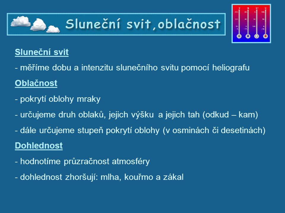 Sluneční svit, oblačnost, dohlednost Sluneční svit - měříme dobu a intenzitu slunečního svitu pomocí heliografu Oblačnost - pokrytí oblohy mraky - urč