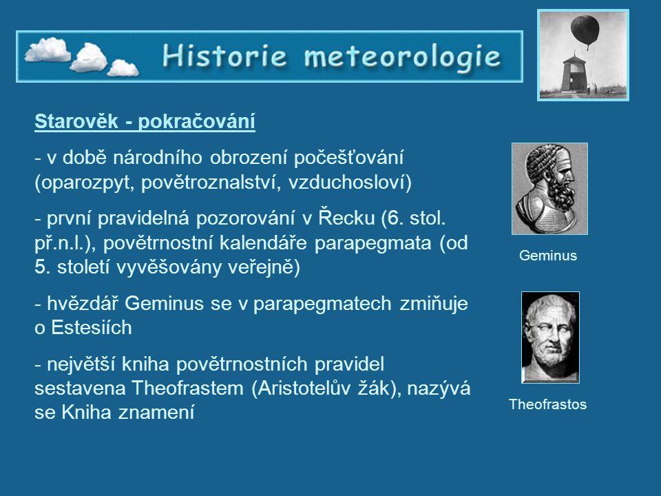 Historie meteorologie 2 Starověk - pokračování - v době národního obrození počešťování (oparozpyt, povětroznalství, vzduchosloví) - první pravidelná p