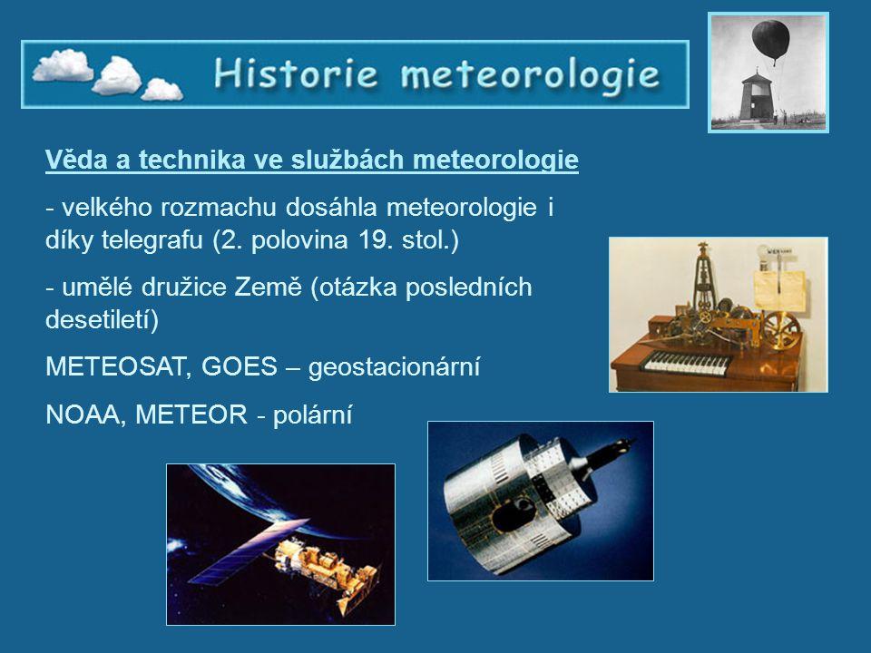 Historie meteorologie 5 Věda a technika ve službách meteorologie - velkého rozmachu dosáhla meteorologie i díky telegrafu (2. polovina 19. stol.) - um