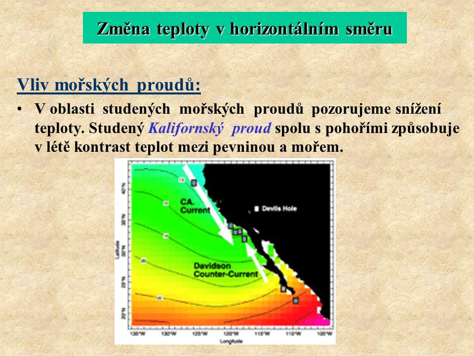 Vliv mořských proudů: V oblasti studených mořských proudů pozorujeme snížení teploty. Studený Kalifornský proud spolu s pohořími způsobuje v létě kont